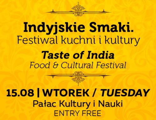 Indyjskie smaki. Festiwal kuchni i kultury & Dzień Niepodległości Indii (India @ 70).